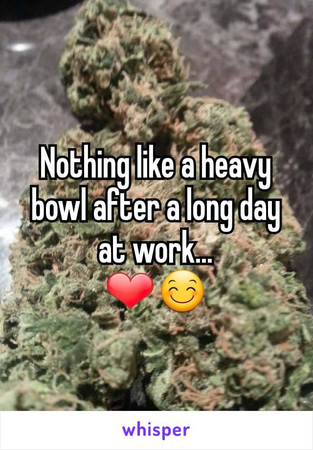 Nothing like a heavy bowl after a long day at work... ❤😊