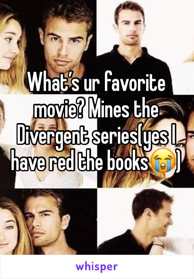 What's ur favorite movie? Mines the Divergent series(yes I have red the books😭)