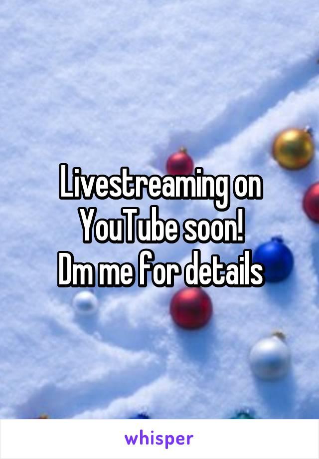 Livestreaming on YouTube soon! Dm me for details