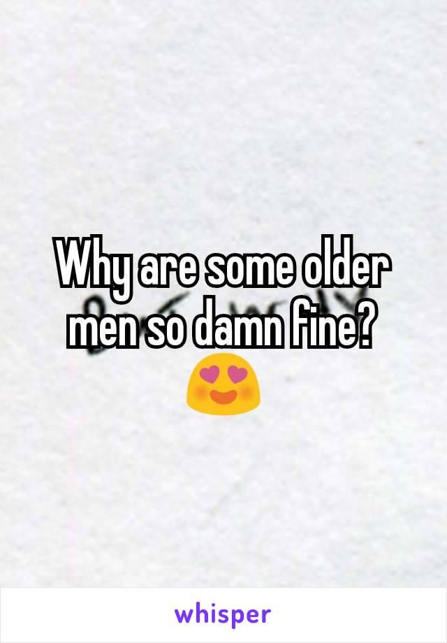 Why are some older men so damn fine? 😍