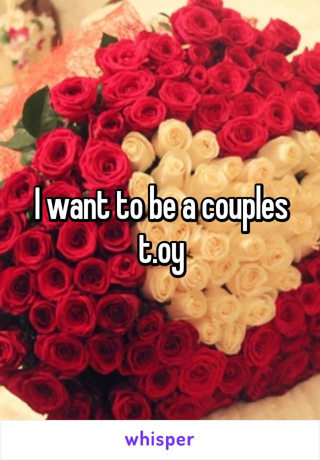 I want to be a couples t.oy