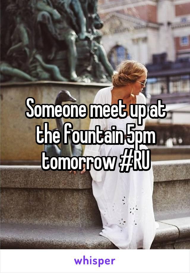 Someone meet up at the fountain 5pm tomorrow #RU
