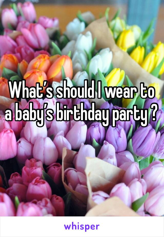What's should I wear to a baby's birthday party ?