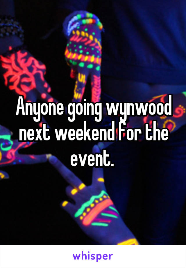Anyone going wynwood next weekend for the event.