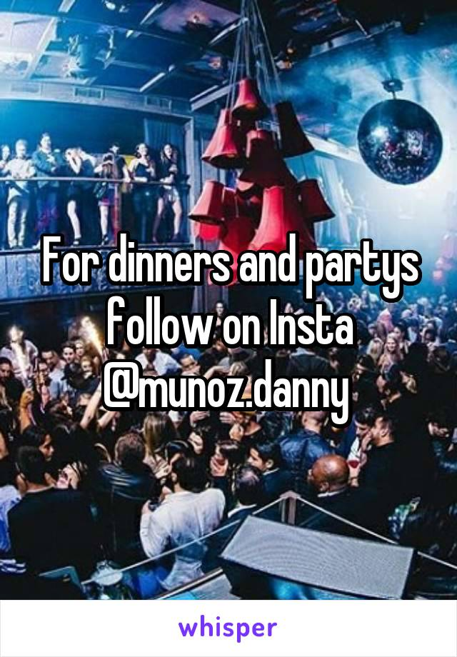 For dinners and partys follow on Insta @munoz.danny