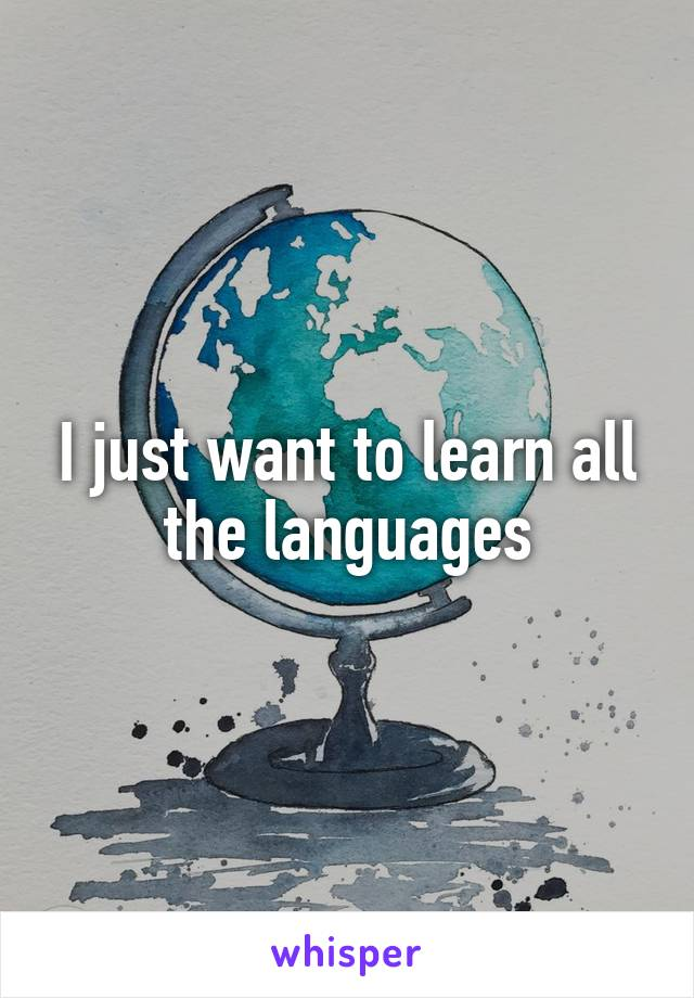 I just want to learn all the languages