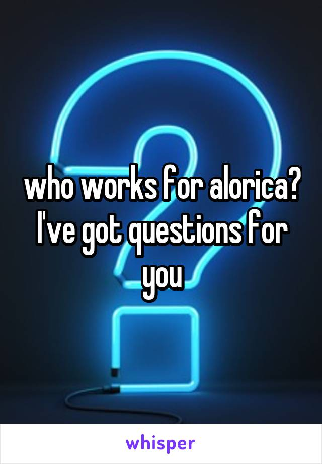 who works for alorica? I've got questions for you