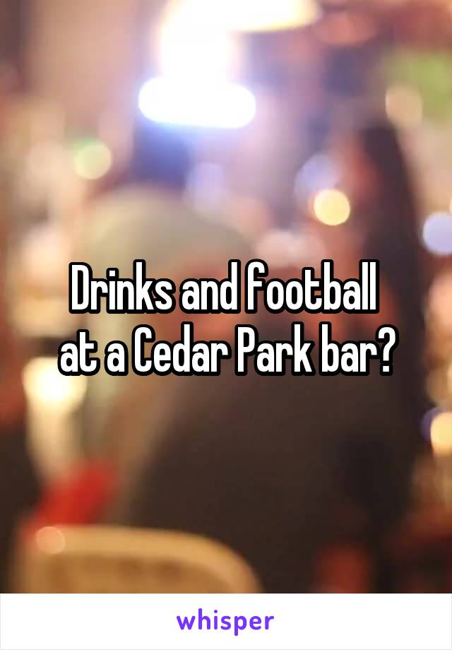 Drinks and football  at a Cedar Park bar?