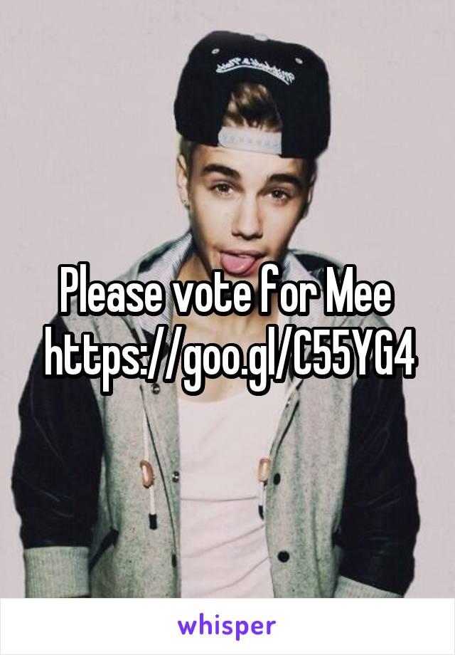 Please vote for Mee  https://goo.gl/C55YG4