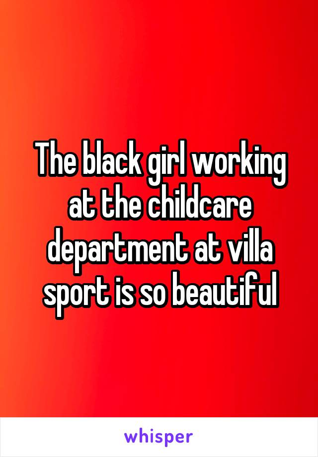 The black girl working at the childcare department at villa sport is so beautiful