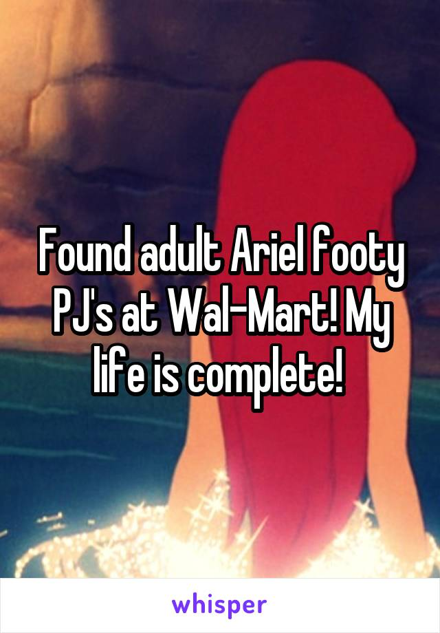 Found adult Ariel footy PJ's at Wal-Mart! My life is complete!