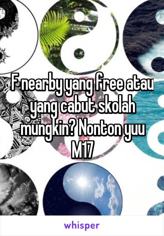 F nearby yang free atau yang cabut skolah mungkin? Nonton yuu M17