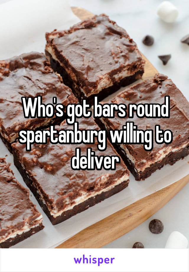 Who's got bars round spartanburg willing to deliver