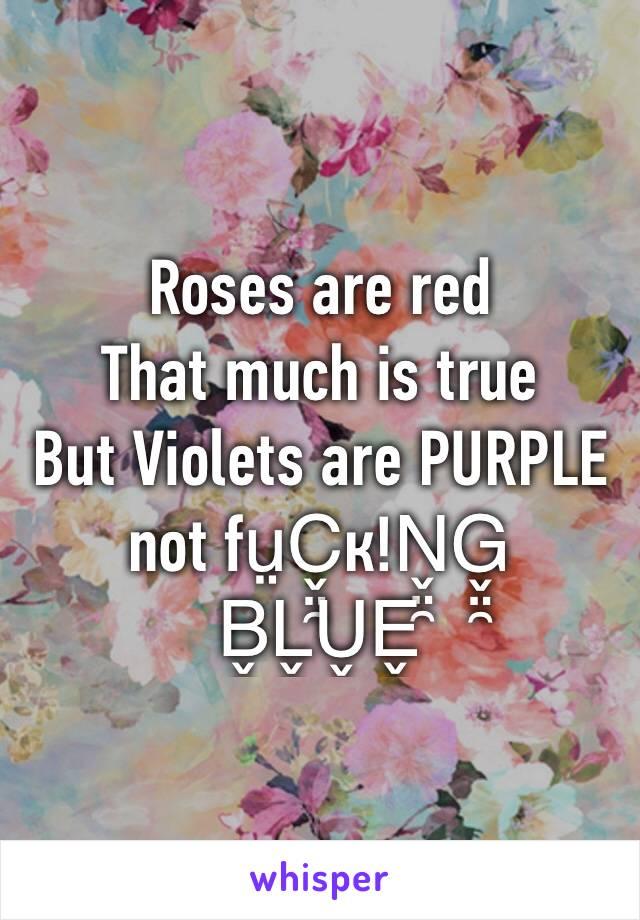 Roses are red  That much is true  But Violets are PURPLE not fṳC̬̤̯к!N̬̤̯G̬̤̯ B̬̤̯L̬̤̯U̬̤̯E̬̤̯