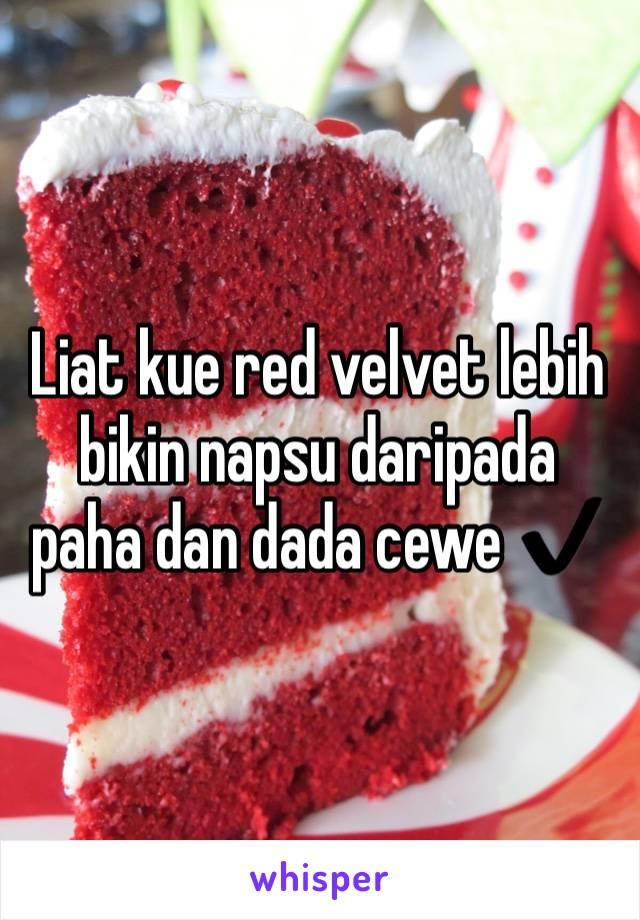 Liat kue red velvet lebih bikin napsu daripada paha dan dada cewe ✔️