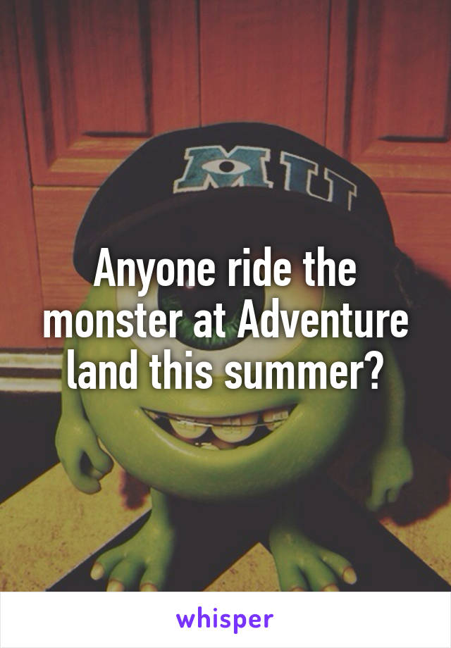 Anyone ride the monster at Adventure land this summer?