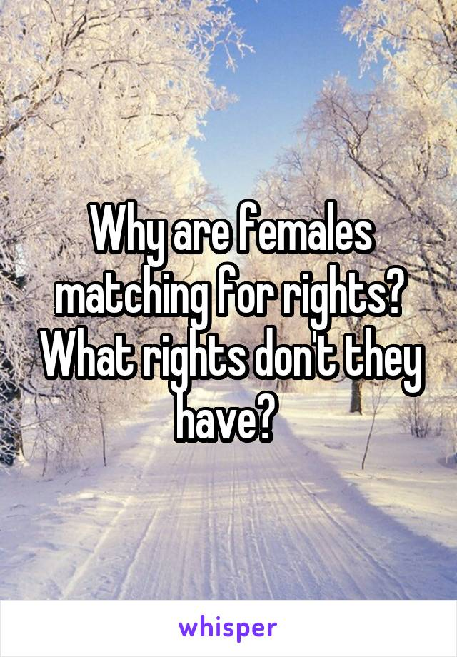 Why are females matching for rights? What rights don't they have?