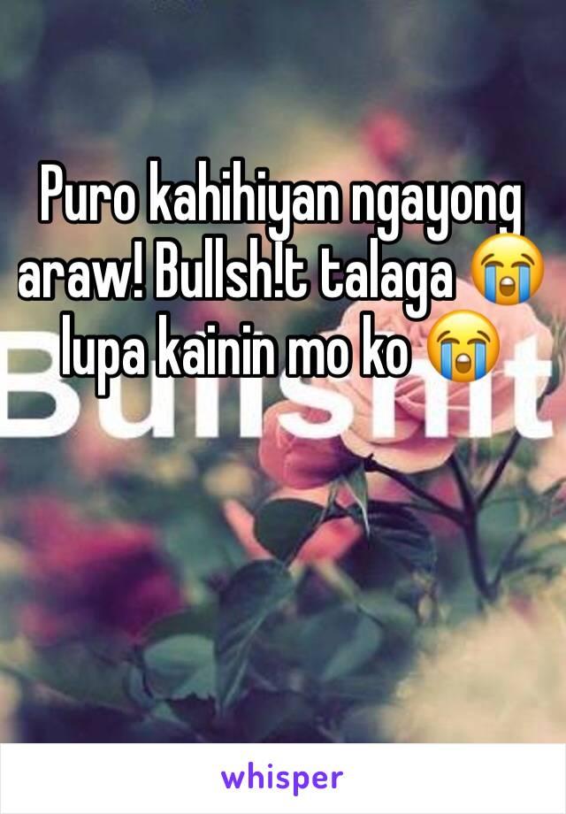 Puro kahihiyan ngayong araw! Bullsh!t talaga 😭lupa kainin mo ko 😭