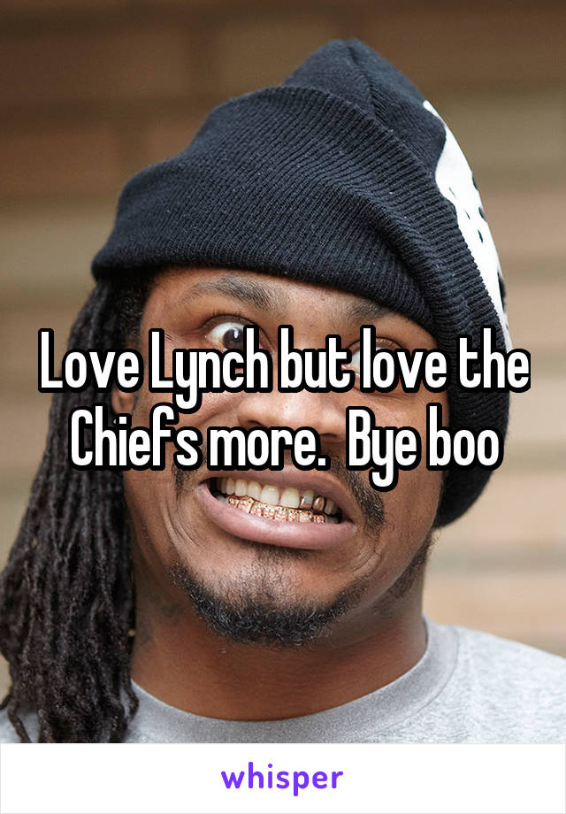 Love Lynch but love the Chiefs more.  Bye boo