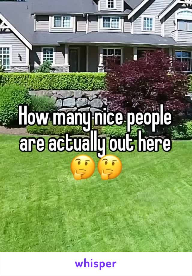 How many nice people are actually out here 🤔🤔