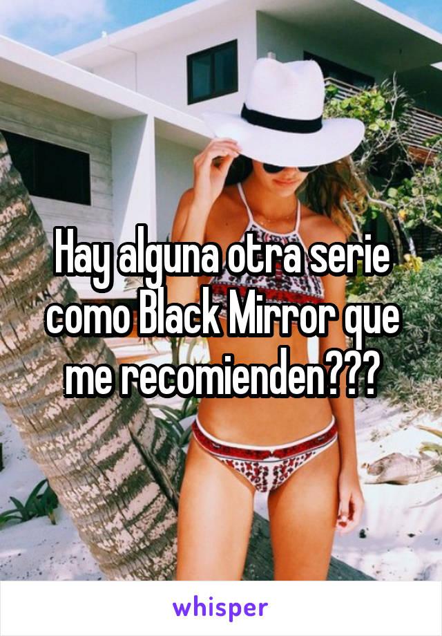Hay alguna otra serie como Black Mirror que me recomienden???