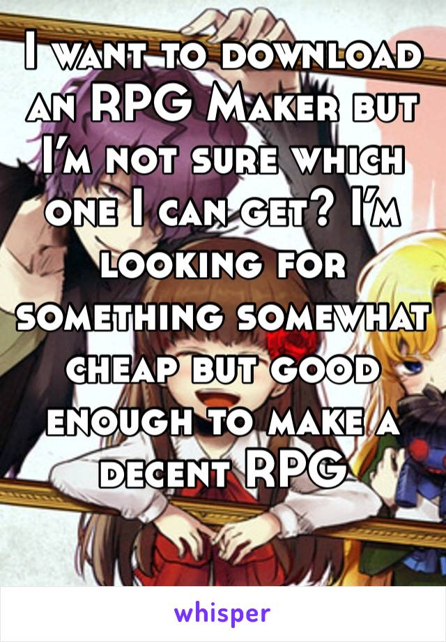 I want to download an RPG Maker but I'm not sure which one I can get? I'm looking for something somewhat cheap but good enough to make a decent RPG
