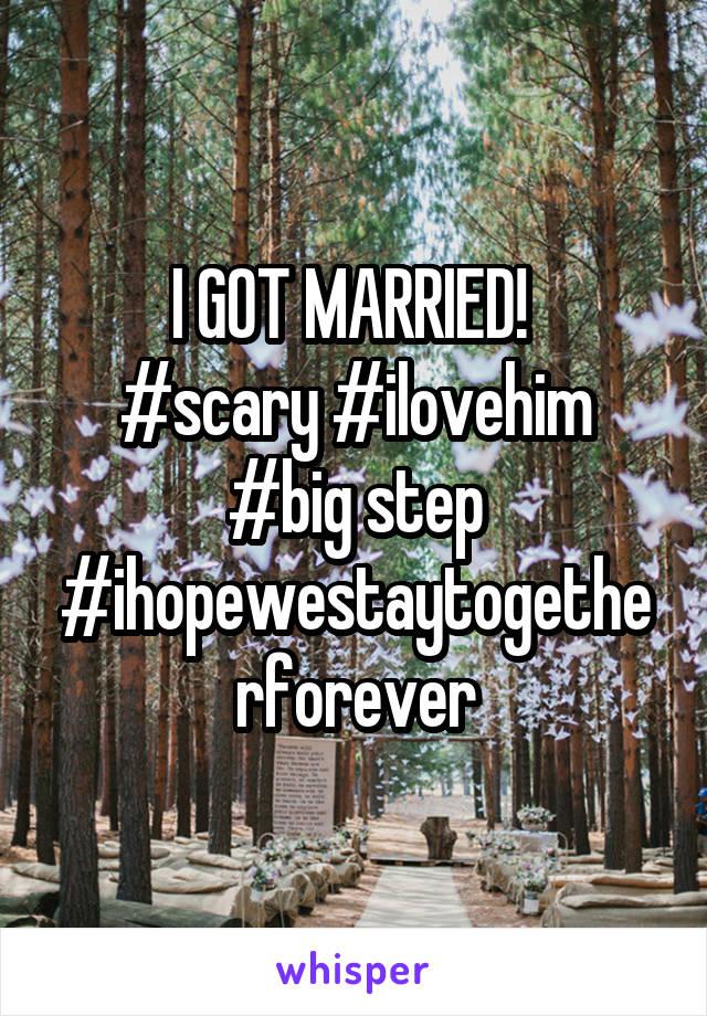 I GOT MARRIED!  #scary #ilovehim #big step #ihopewestaytogetherforever
