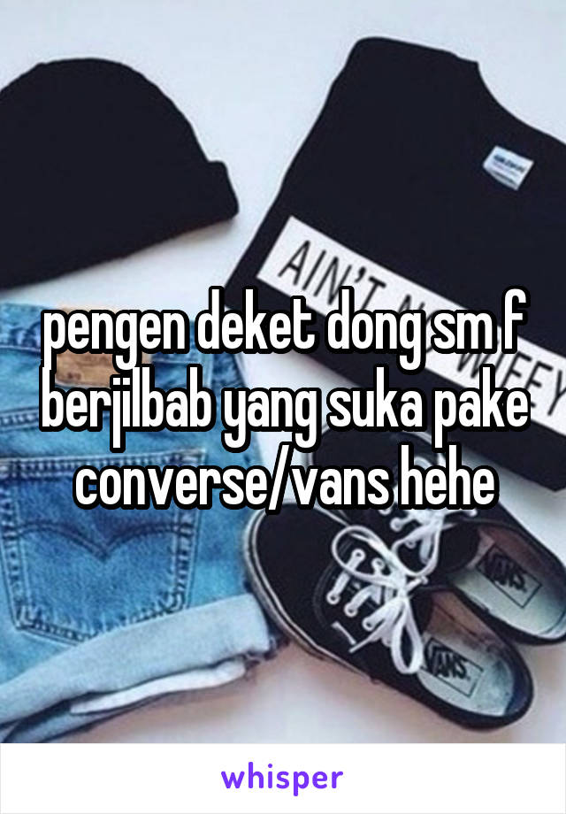 pengen deket dong sm f berjilbab yang suka pake converse/vans hehe