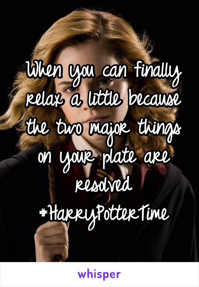 When you can finally relax a little because the two major things on your plate are resolved #HarryPotterTime