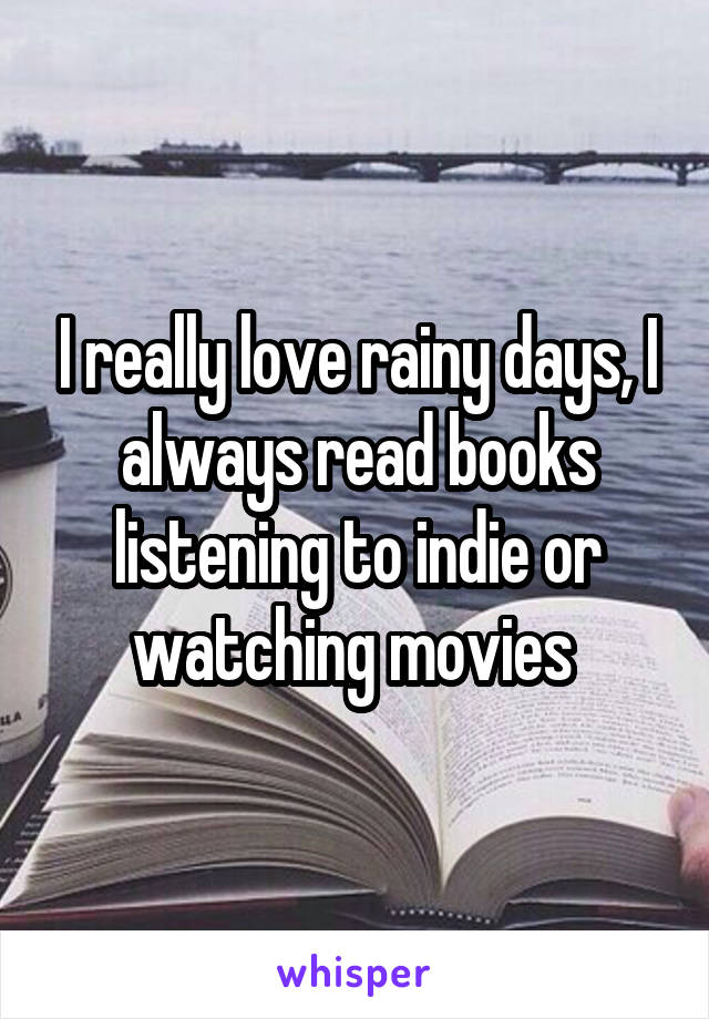 I really love rainy days, I always read books listening to indie or watching movies