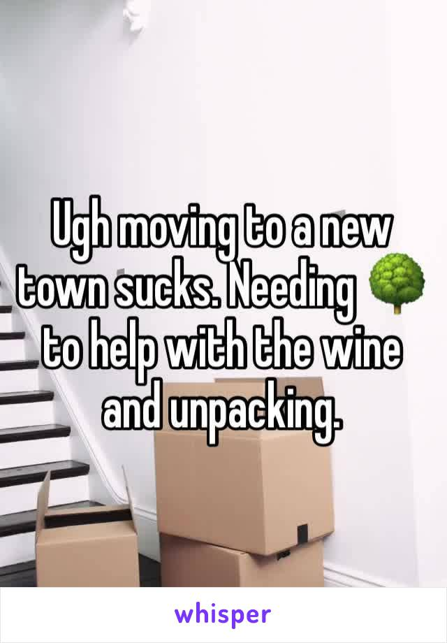 Ugh moving to a new town sucks. Needing 🌳 to help with the wine and unpacking.