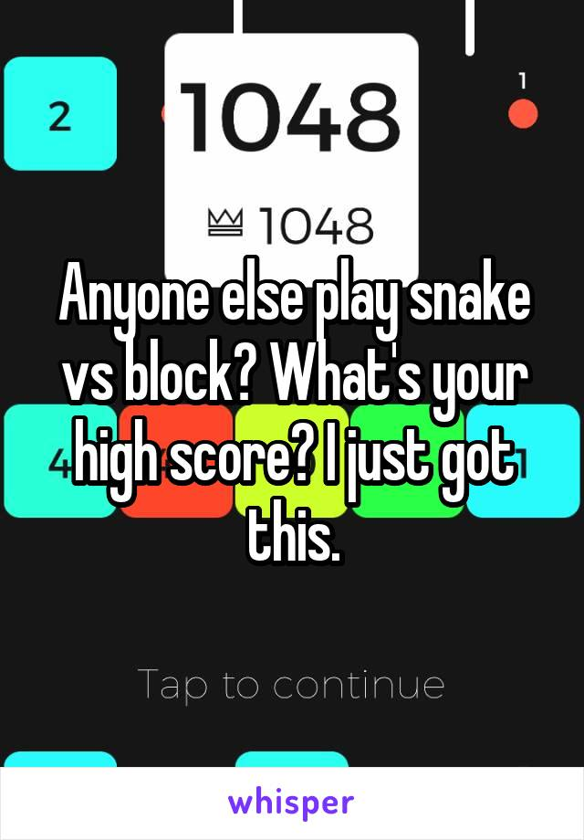 Anyone else play snake vs block? What's your high score? I just got this.