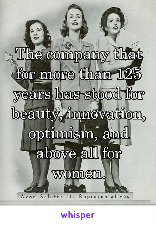 The company that for more than 125 years has stood for beauty, innovation, optimism, and above all for women.