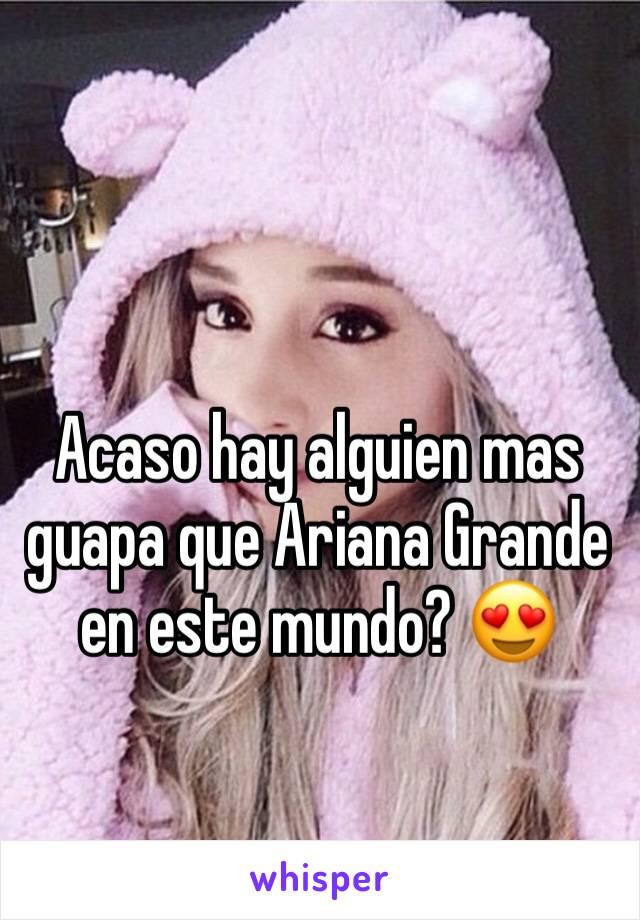 Acaso hay alguien mas guapa que Ariana Grande en este mundo? 😍