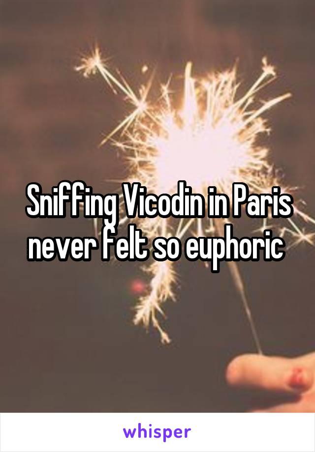 Sniffing Vicodin in Paris never felt so euphoric