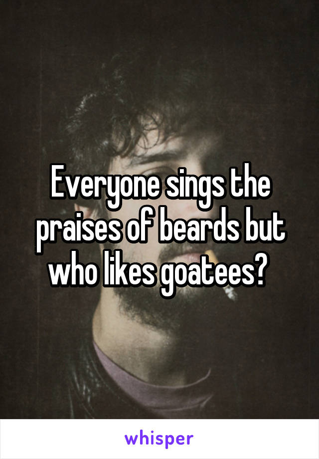 Everyone sings the praises of beards but who likes goatees?