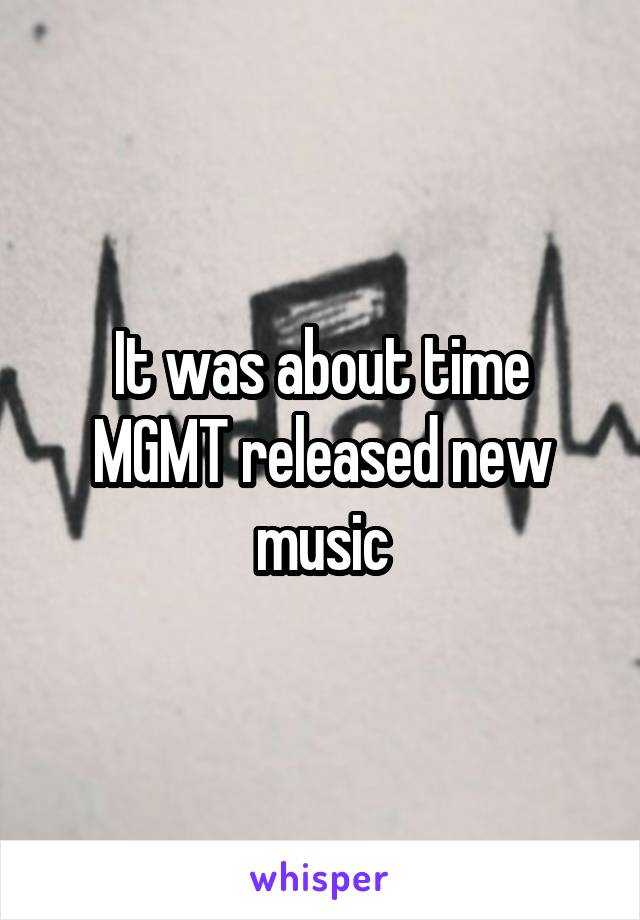 It was about time MGMT released new music
