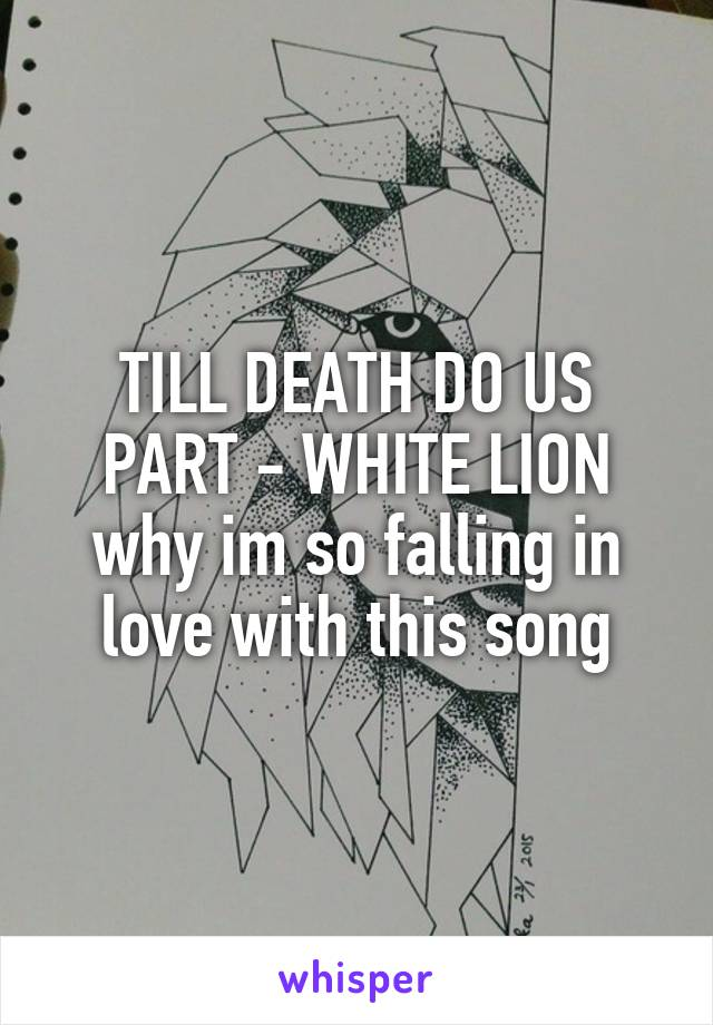 TILL DEATH DO US PART - WHITE LION why im so falling in love with this song