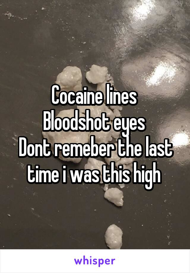 Cocaine lines  Bloodshot eyes  Dont remeber the last time i was this high