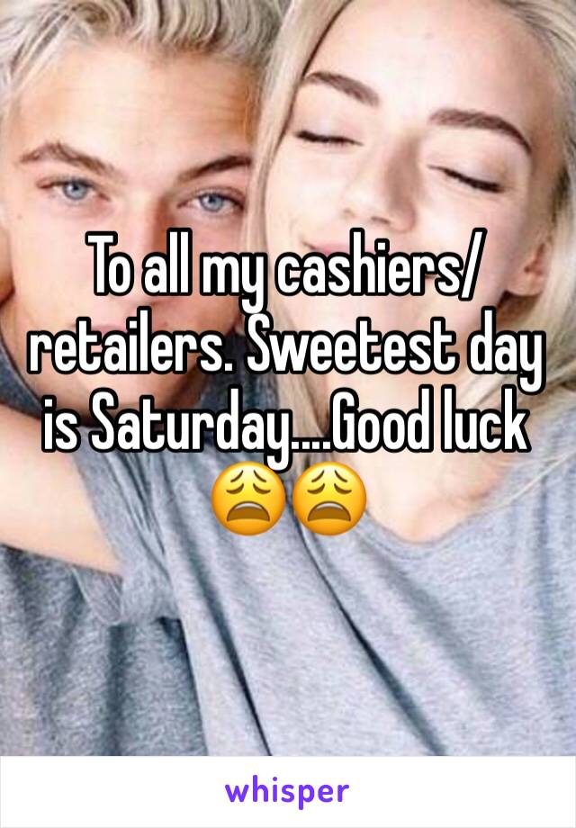 To all my cashiers/retailers. Sweetest day is Saturday....Good luck 😩😩