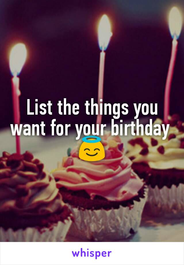List the things you want for your birthday  😇