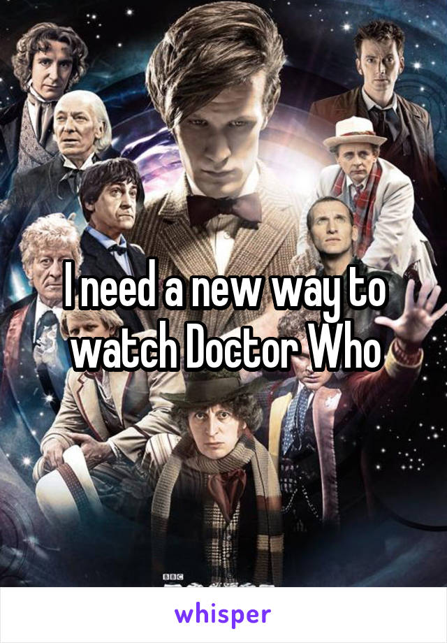 I need a new way to watch Doctor Who