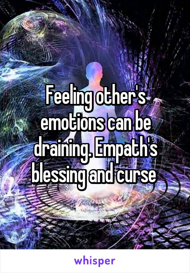 Feeling other's emotions can be draining. Empath's blessing and curse