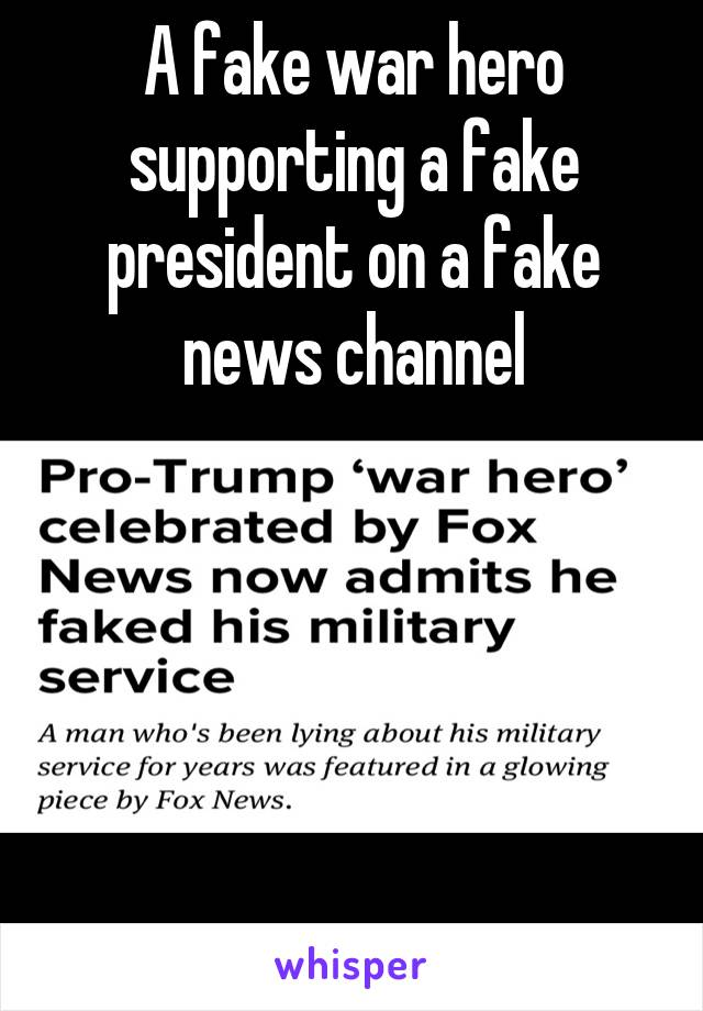 A fake war hero supporting a fake president on a fake news channel
