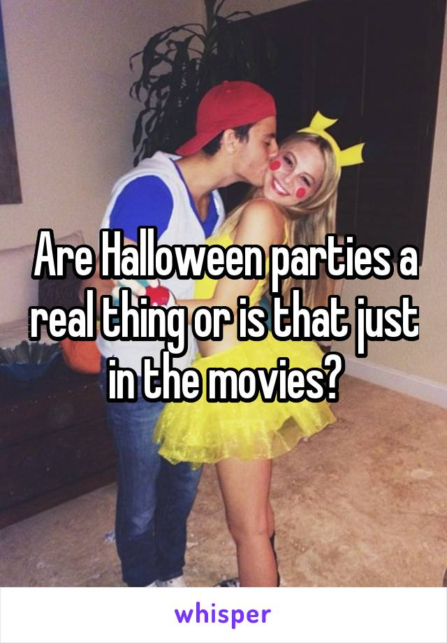 Are Halloween parties a real thing or is that just in the movies?