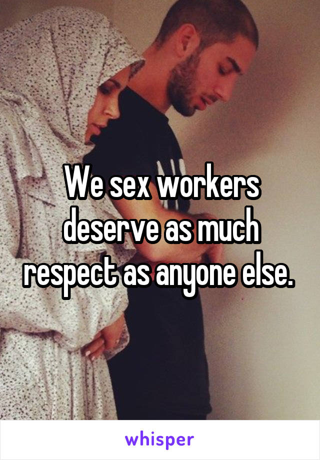 We sex workers deserve as much respect as anyone else.