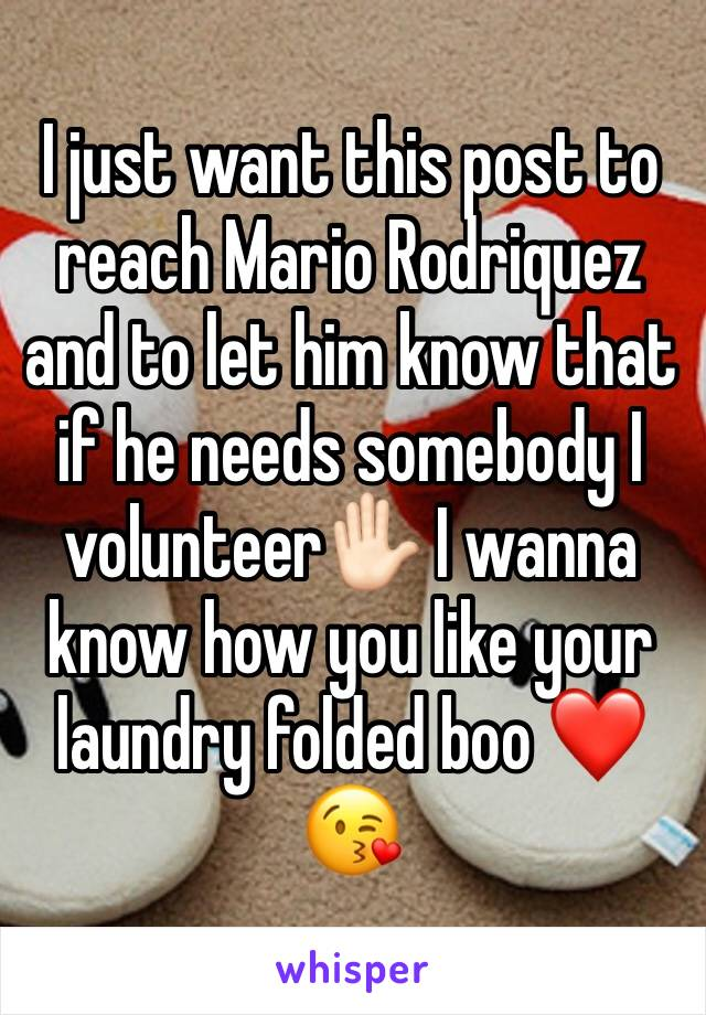 I just want this post to reach Mario Rodriquez and to let him know that if he needs somebody I volunteer✋🏻 I wanna know how you like your laundry folded boo ❤️😘