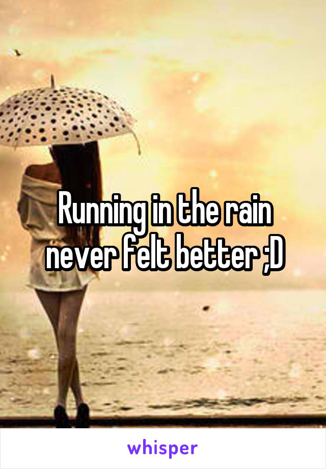 Running in the rain never felt better ;D