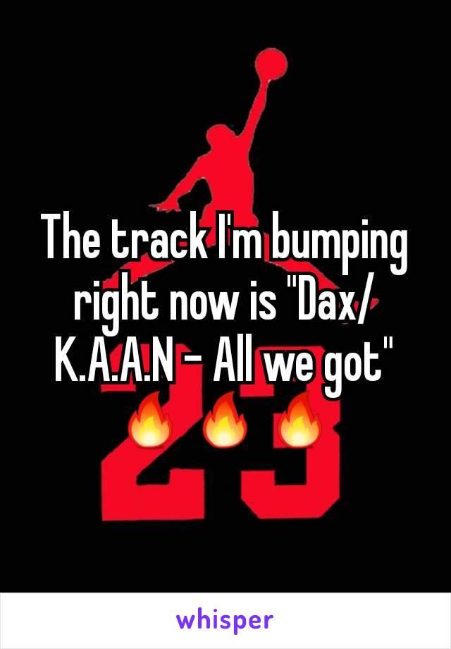 """The track I'm bumping right now is """"Dax/K.A.A.N - All we got"""" 🔥🔥🔥"""