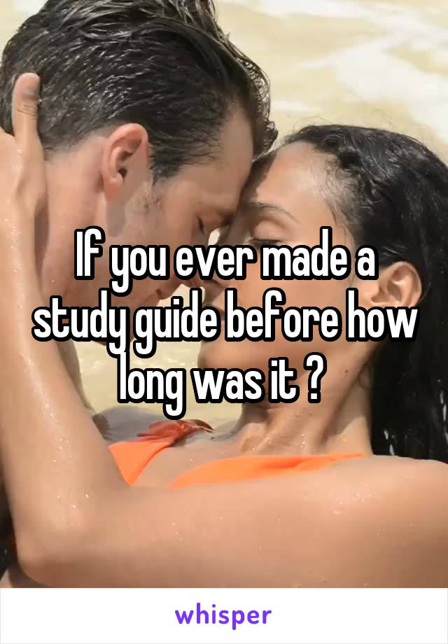 If you ever made a study guide before how long was it ?